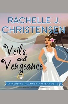 Veils and Vengeance: A Wedding Planner Mystery #2, Rachelle J. Christensen