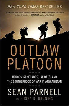 Outlaw Platoon: Heroes, Renegades, Infidels, and the Brotherhood of War in Afghanistan, Sean Parnell