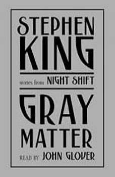 Gray Matter: And Other Stories from Night Shift, Stephen King