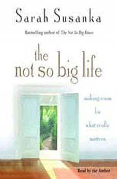 The Not So Big Life: Making Room for What Really Matters, Sarah Susanka