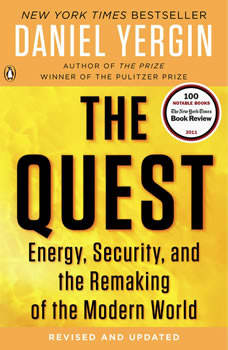 The Quest: Energy, Security, and the Remaking of the Modern World Energy, Security, and the Remaking of the Modern World, Daniel Yergin
