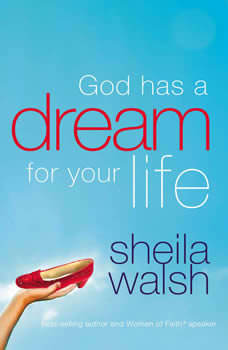 God Has a Dream For Your Life: (And Those Who Pretend They're Not), Sheila Walsh