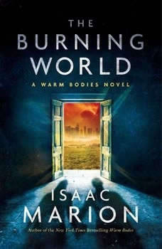 The Burning World: A Warm Bodies Novel, Isaac Marion