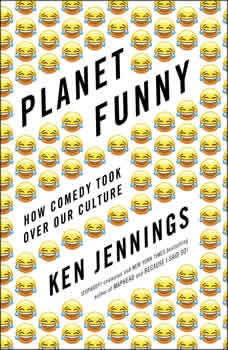 Planet Funny: How Comedy Took Over Our Culture, Ken Jennings