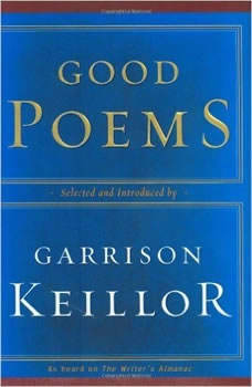 Good Poems: Selected and Introduced by Garrison Keillor, Garrison Keillor