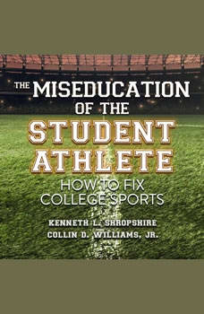 The Miseducation of the Student Athlete: How to Fix College Sports, Kenneth L. Shropshire
