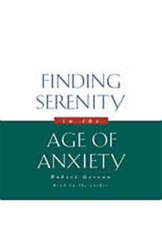 Finding Serenity in the Age of Anxiety, Robert Gerzon