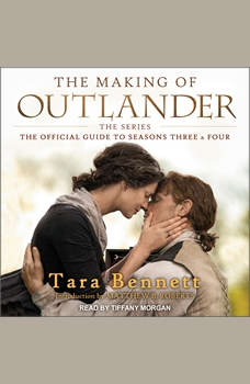 The Making of Outlander: The Series: The Official Guide to Seasons Three & Four, Tara Bennett
