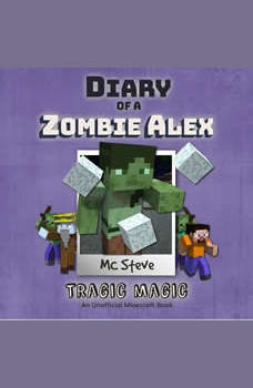 Diary Of A Minecraft Zombie Alex Book 5: Tragic Magic: (An Unofficial Minecraft Book), MC Steve