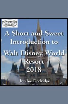 Short and Sweet Introduction to Walt Disney World Resort, A: 2018, Joe Dodridge