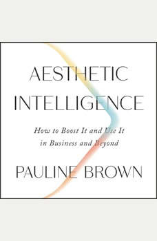 Aesthetic Intelligence: How to Boost It and Use It in Business and Beyond, Pauline Brown