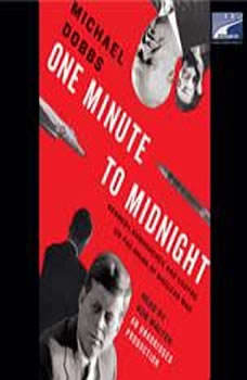 One Minute to Midnight: Kennedy, Khrushchev, and Castro on the Brink of Nuclear War Kennedy, Khrushchev, and Castro on the Brink of Nuclear War, Michael Dobbs