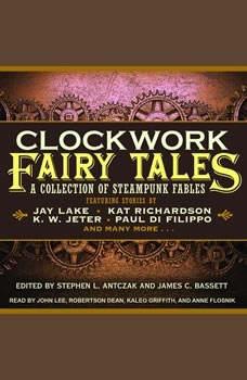 Clockwork Fairy Tales: A Collection of Steampunk Fables, Stephen L. Antczak