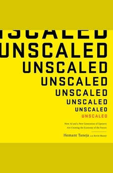 Unscaled: How AI and a New Generation of Upstarts Are Creating the Economy of the Future, Hemant Taneja
