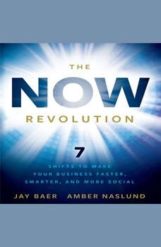 The Now Revolution: 7 Shifts to Make Your Business Faster, Smarter and More Social, Jay Baer