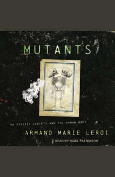 Mutants: On Genetic Variety and the Human Body, Armand Marie Leroi
