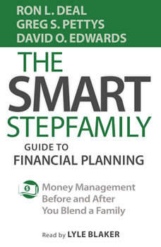The Smart Stepfamily Guide to Financial Planning: Money Management Before and After You Blend a Family Money Management Before and After You Blend a Family, Ron L. Deal