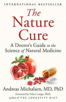 The Nature Cure: A Doctor's Guide to the Science of Natural Medicine A Doctor's Guide to the Science of Natural Medicine, Andreas Michalsen, MD