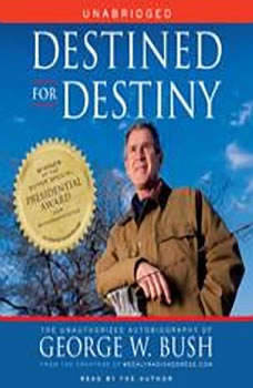 Destined for Destiny: The Unauthorized Autobiography of George W. Bush, Scott Dikkers