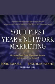 Your First Year in Network Marketing: Overcome Your Fears, Experience Success, and Achieve Your Dreams! Overcome Your Fears, Experience Success, and Achieve Your Dreams!, Mark Yarnell