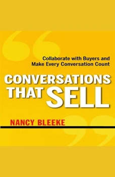 Conversations That Sell: Collaborate with Buyers and Make Every Conversation Count Collaborate with Buyers and Make Every Conversation Count, Nancy Bleeke