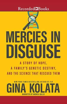 Mercies in Disguise: A Story of Hope, a Family's Genetic Destiny, and the Science That Rescued Them, Gina Kolata