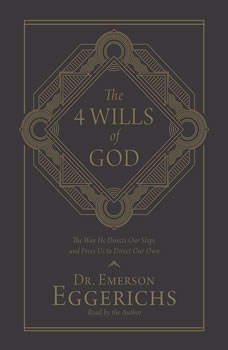The 4 Wills of God: The Way He Directs Our Steps and Frees Us to Direct Our Own, Emerson Eggerichs