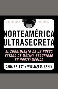 Estados Unidos Confidencial: El Surgimiento del Nuevo Estado de Seguridad Norteamericano El Surgimiento del Nuevo Estado de Seguridad Norteamericano, Dana Priest