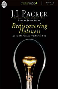 Rediscovering Holiness: Know the fullness of life with God, J. I. Packer
