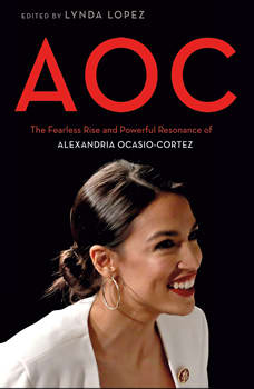 AOC: The Fearless Rise and Powerful Resonance of Alexandria Ocasio-Cortez, Lynda Lopez