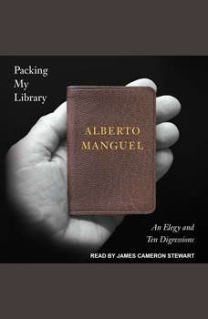 Packing My Library: An Elegy and Ten Digressions An Elegy and Ten Digressions, Alberto Manguel