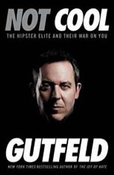 Not Cool: The Hipster Elite and Their War on You, Greg Gutfeld