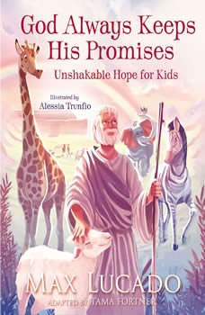 God Always Keeps His Promises: Unshakable Hope for Kids, Max Lucado
