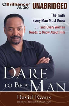 Dare to Be a Man: The Truth Every Man Must Know...and Every Woman Needs to Know About Him, Bishop David G. Evans