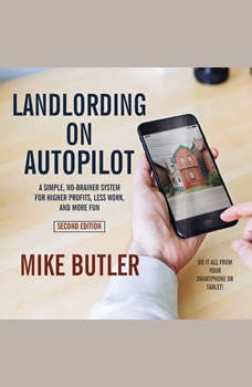 Landlording on AutoPilot: A Simple, No-Brainer System for Higher Profits, Less Work and More Fun (Do It All from Your Smartphone or Tablet!), 2nd Edition A Simple, No-Brainer System for Higher Profits, Less Work and More Fun (Do It All from Your Smartphone or Tablet!), 2nd Edition, Mike Butler