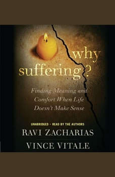 Why Suffering?: Finding Meaning and Comfort When Life Doesn't Make Sense Finding Meaning and Comfort When Life Doesn't Make Sense, Ravi Zacharias