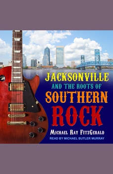 Jacksonville and the Roots of Southern Rock, Michael Ray FitzGerald