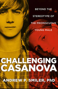 Challenging Casanova: Beyond the Stereotype of the Promiscuous Young Male, Andrew P. Smiler