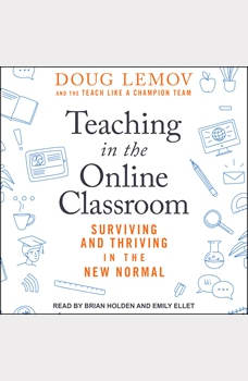 Teaching in the Online Classroom: Surviving and Thriving in the New Normal, Doug Lemov