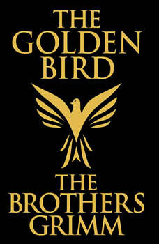 Golden Bird, The, The Brothers Grimm
