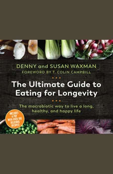 Ultimate Guide to Eating for Longevitiy, The: The Macrobiotic Way to Live a Long, Healthy, and Happy Life, Denny Waxman