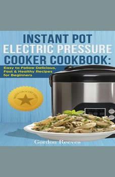 Instant Pot Electric Pressure Cooker Cookbook, Gordon Reeves