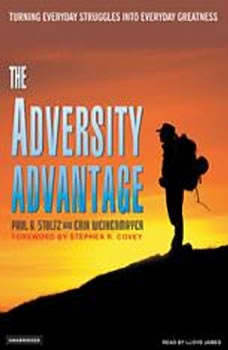 The Adversity Advantage: Turning Everyday Struggles Into Everyday Greatness, Ph.D. Stoltz