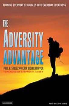 The Adversity Advantage: Turning Everyday Struggles Into Everyday Greatness Turning Everyday Struggles Into Everyday Greatness, Ph.D. Stoltz