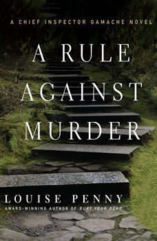 A Rule Against Murder: A Chief Inspector Gamache Novel A Chief Inspector Gamache Novel, Louise Penny