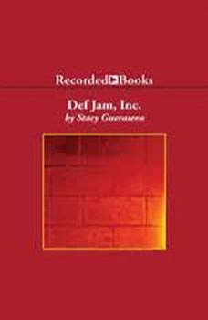 Def Jam, Inc.: Russell Simmons, Rick Rubin, and the Extraordinary Story of the World's Most Influential Hip-Hop Label, Stacy Gueraseva