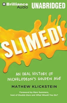 Slimed!: An Oral History of Nickelodeon's Golden Age, Mathew Klickstein