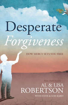 Desperate Forgiveness: How Mercy Sets You Free How Mercy Sets You Free, Al Robertson