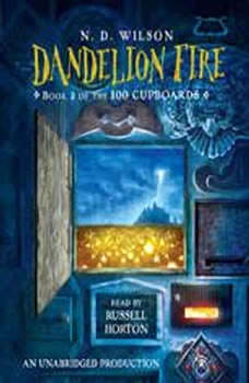 Dandelion Fire: Book 2 of the 100 Cupboards, N. D. Wilson