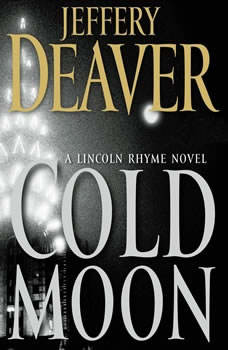 The Cold Moon: A Lincoln Rhyme Novel A Lincoln Rhyme Novel, Jeffery Deaver